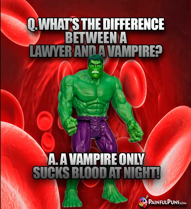 Q. What's the difference between a lawyer and a vampire? A. A vampire only sucks blood at night!