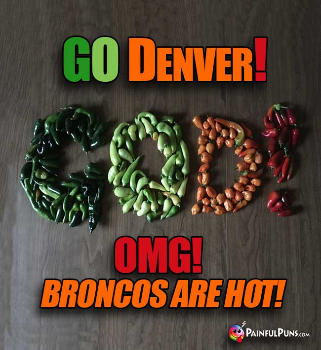 Hot peppers say: G O Denver! OMG! Broncos are hot!