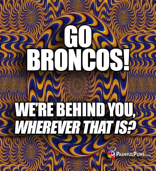 Trippy blue and orange art says: Go Broncos! We're behind you, wherever that is?