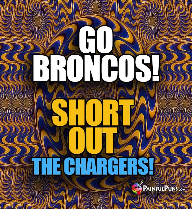 Go Broncos! Short Out the Chargers!