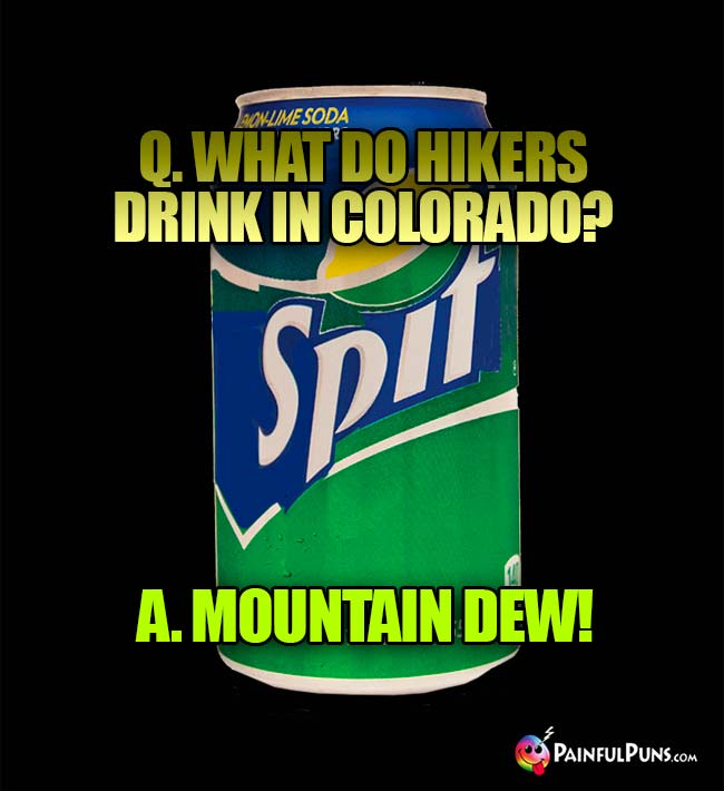 Q. What do hikers drink in Colorado? A. Mountain Dew!