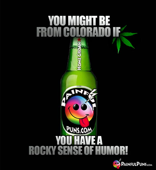 You might be from Colorado if you have a rocky sense of humor!