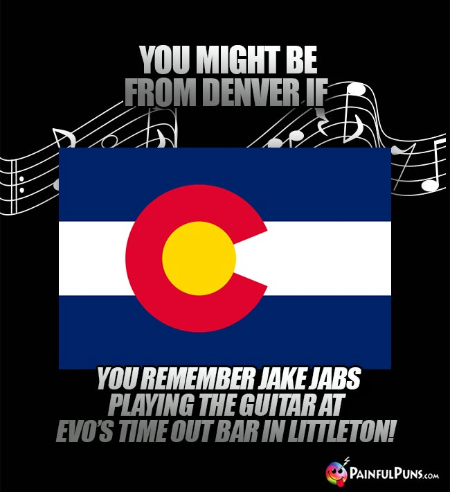 You might be from Denver if you remember Jake Jabs playing the guitar at Evo's Time Out bar in Littleton!