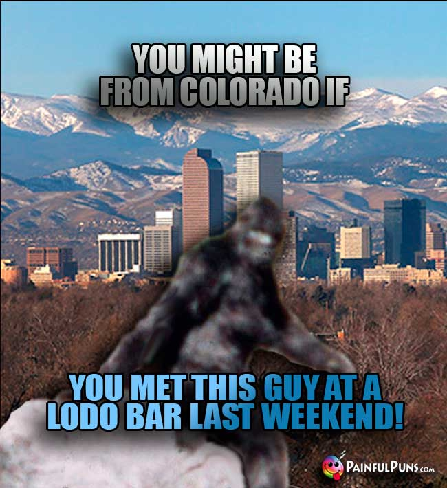 You might be from Colorado if you met this guy at a LoDo bar last weekend!