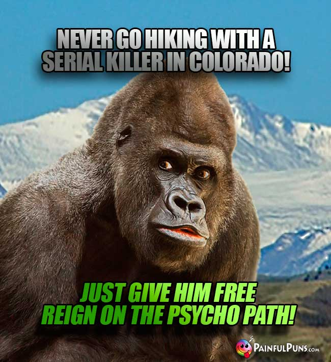 Never go hiking with a serial killer in Colorado! Just give hm free reign on the psycho path!