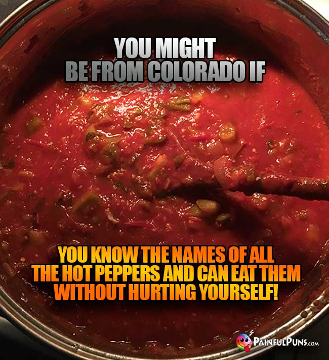 Pot of salsa says: You might be from Colorado if you know the names of all the hot peppers and can eat them without hurting yourself!