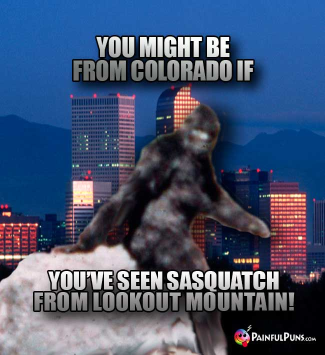 You night be from Colorado if you've seen Sasquatch from Lookout Mountain!