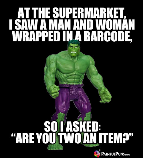 "At the supermarket, I saw a man and a woman wrapped in a barcode, so I ased: ""Are You Two An Item?"""