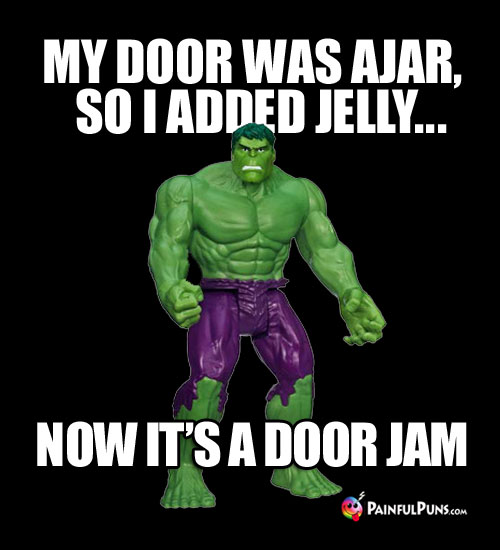 My door was a jar, so I added jelly... Now it's a door jam!