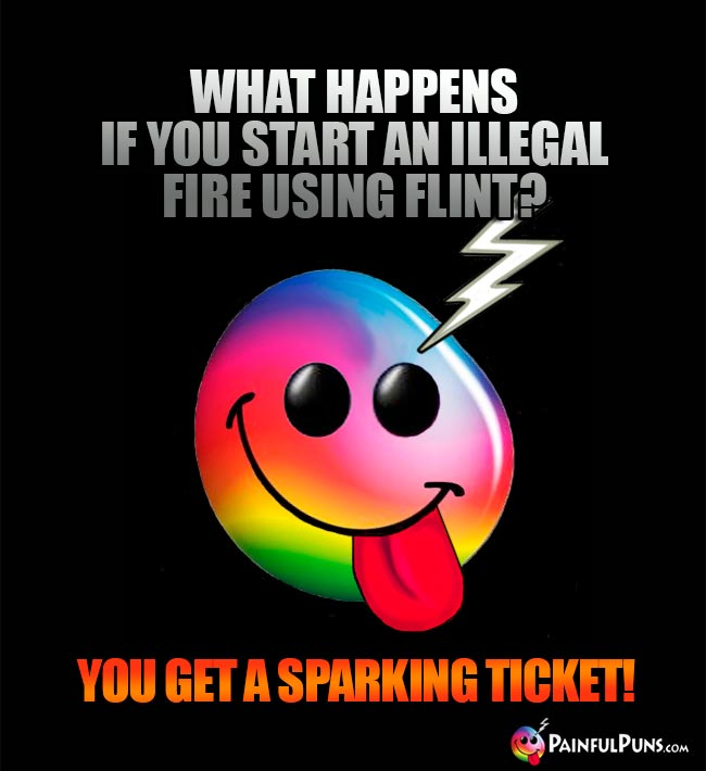 What happens if you start an illegal fire using flint? You get a sparking ticket!