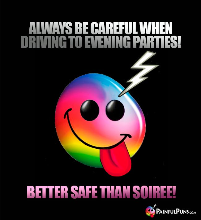 Always be careful when driving to evening parties? Better safe than soiree!