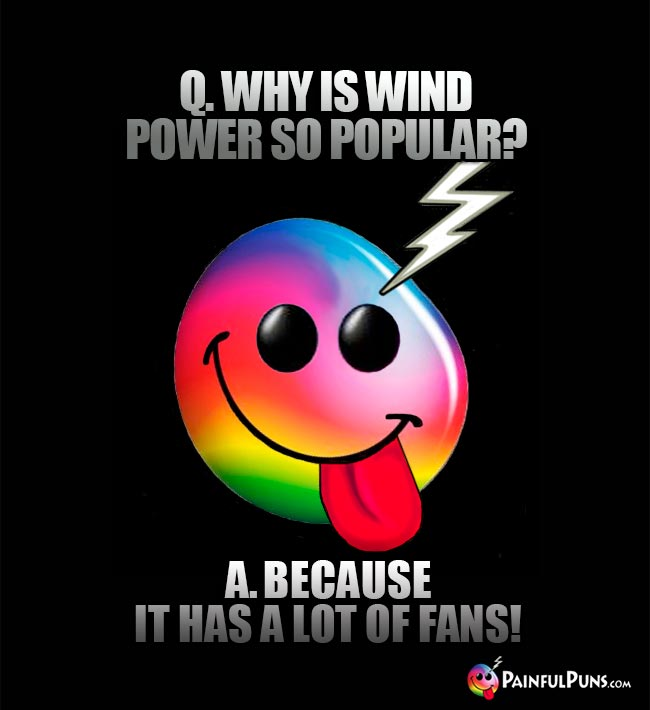 Q. Why is wind power so popular? A. Because it has a lot of fans!