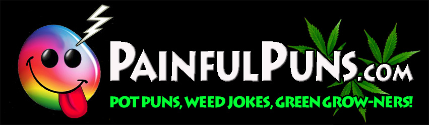 PainfulPuns.com - Pot Puns, Weed Jokes, Green Grow-ners!
