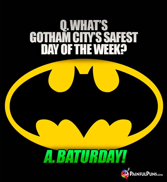 Q. What is Gotham City's safest day of the week? A. Baturday!