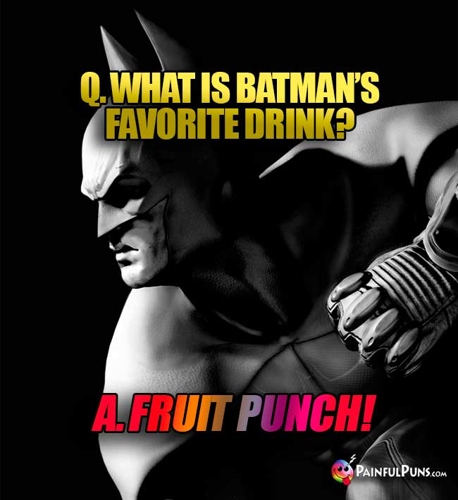 Q. What is Batman's favorite drink? A. Fruit punch!