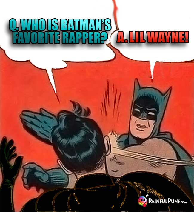 Q. Who is Batman's favorite rapper? A. Lil Wayne!