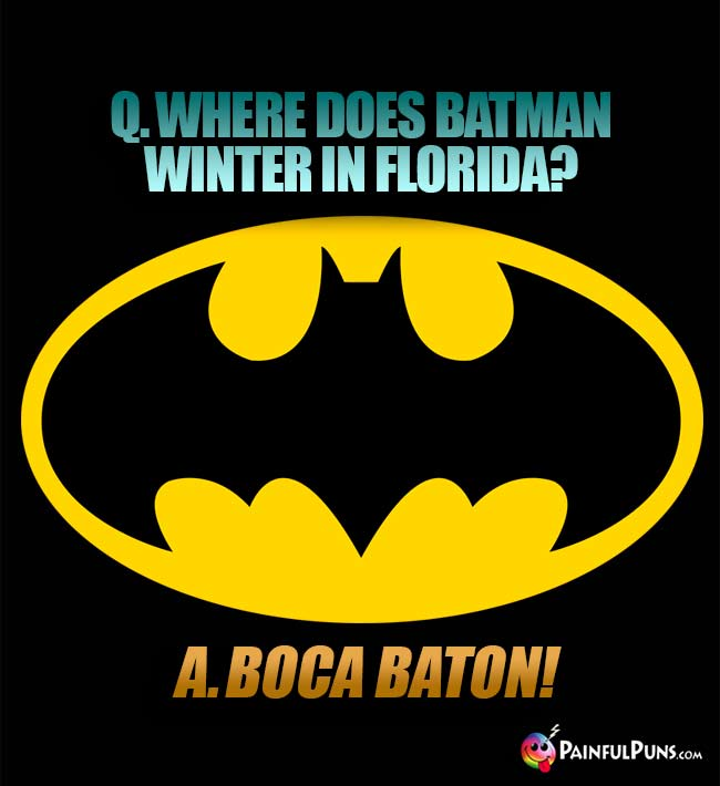 Q. Where does Batman winter in Florida? A. Boca Baton!