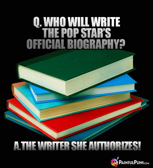 Q. Who will write the pop star's official biography? A. The writer she authorizes!