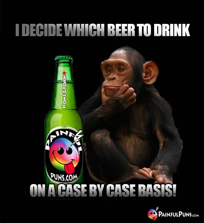 Monkey looking at beer bottle says: I decide which beer to drink on a case by case basis!