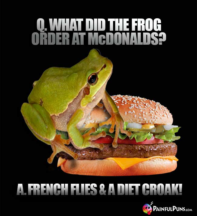 Q. What did the frog order at McDonalds? A. French flies and a diet croak!