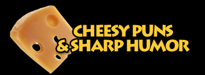 Cheesy Puns & Sharp Humor
