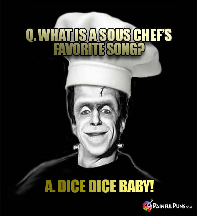 Q. What is a sous chef's favorite song? A. Dice Dice Baby!