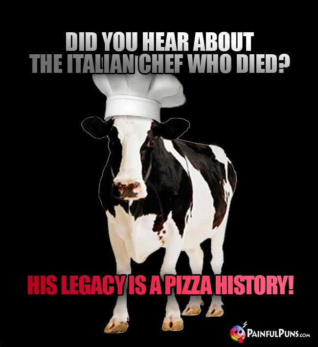 Did you hear about the Italian chef who died? His legacy is a pizza history