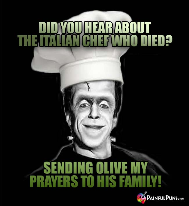 Did you hear about the Italian chef who died? Sending olive my prayers to his family!