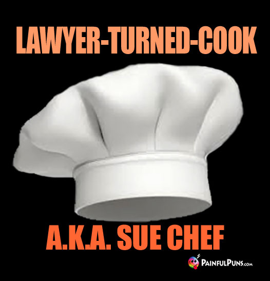 Lawyer-Turned-Cook. A.K.A. Sue Chef