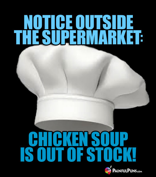 Notice outside the supermarket: Chicken Soup Is Out Of Stock!