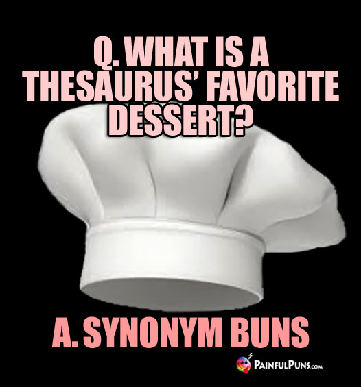 Q. What is a Thesaurus' Favorite Dessert? A. Synonym Buns