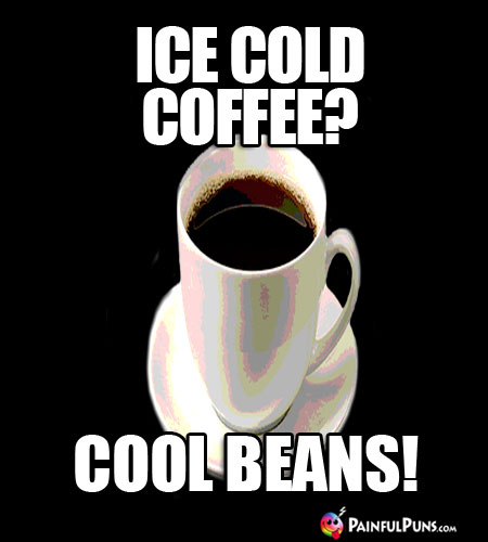 Ice Cold Coffee? Cool Beans!