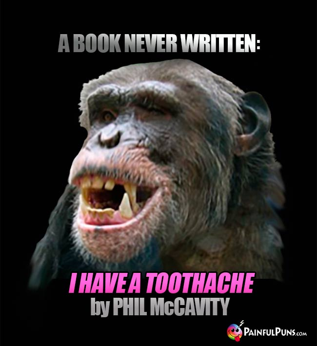 A book never sritten: I Have A Toothache by Phil McCavity