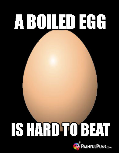 Food Pun: A Boiled Egg is Hard to Beat