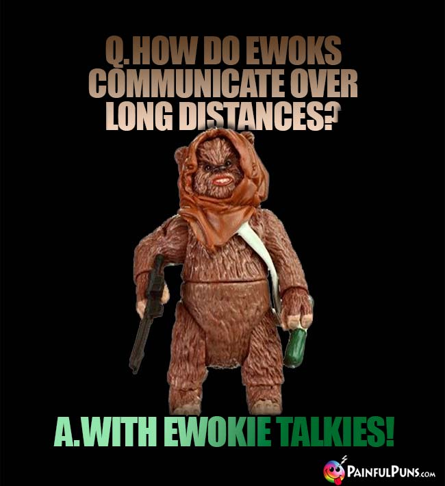 Q. How do Ewoks communicate over long distances? A. with Ewokie Talkies!