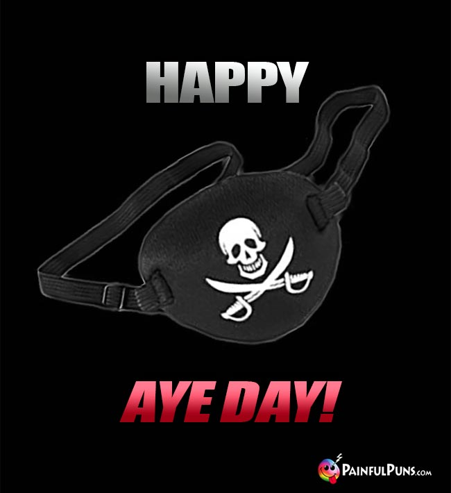 Pirate's Eye Patch Says: Happy Aye Day!