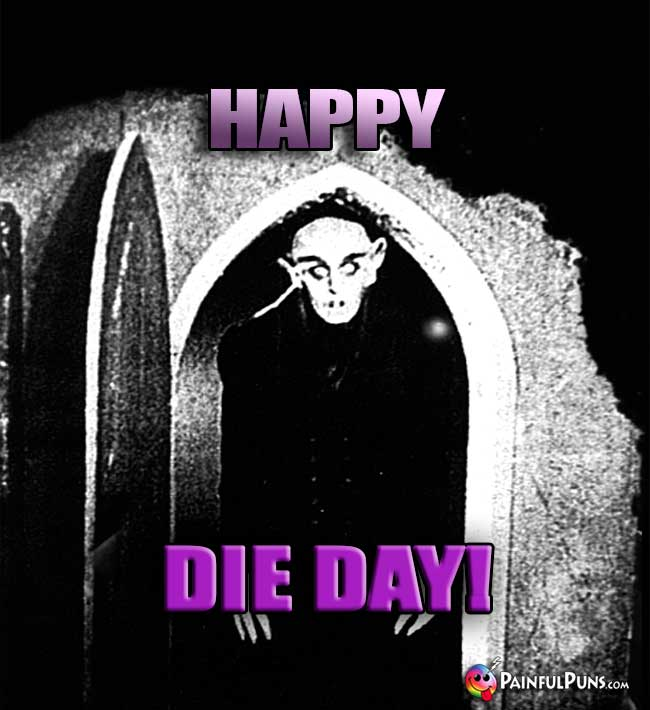 Vampire Says: Happy Die Day!