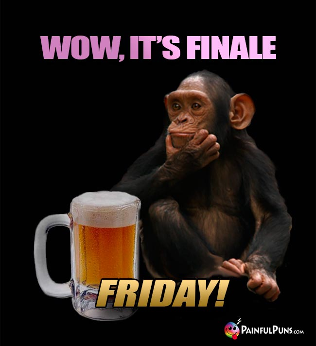 Chimp Says: Wow, it's Finale Friday!