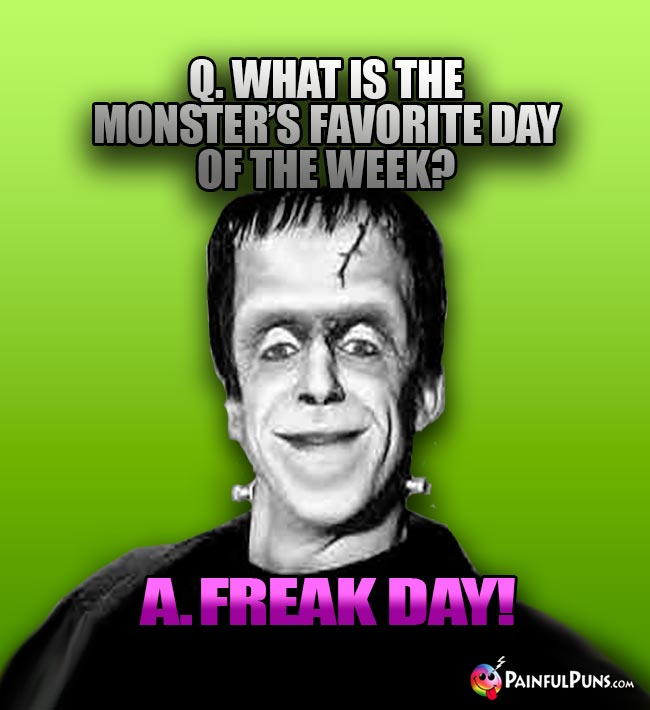 Q. What is the monster's favorite day of the week? A. Freak Day!
