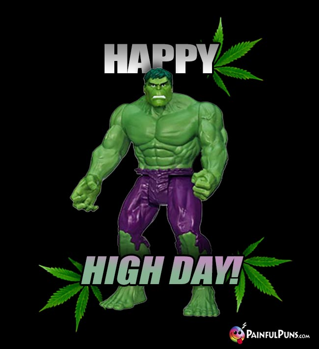 Hulk Says: Happy High Day!