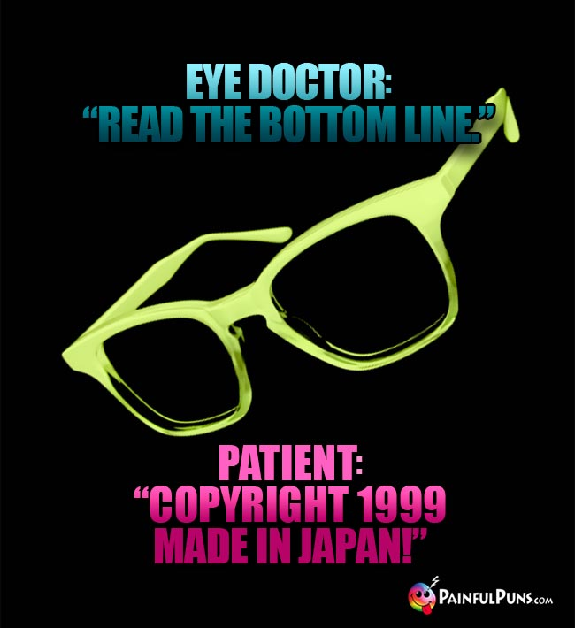 "Eye Doctor: ""Read the bottom line."" Patient: ""Copyright 1999, Made in Japan!"""