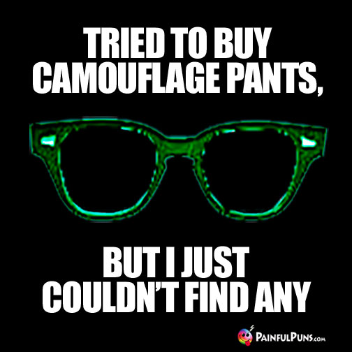 Tried to buy camouflage pants, but I just couldn't find any