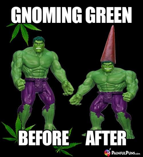 Pot Humor: Before and After Shots of Hulk Gnoming Green