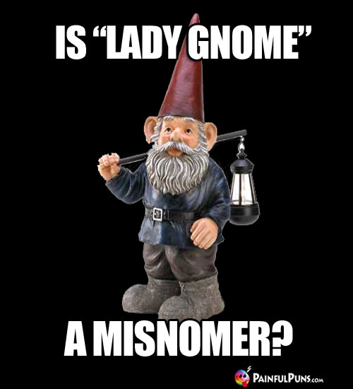 "Is ""Lady Gnome"" a misnomer?"