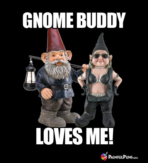 Gnome Buddy Loves Me!