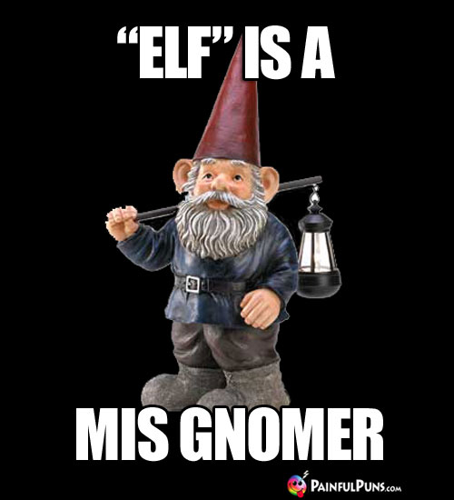 """Elf"" is a mis gnomer."