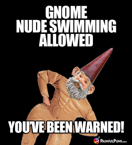 Gnome nude swimming allowed. You've been warned!