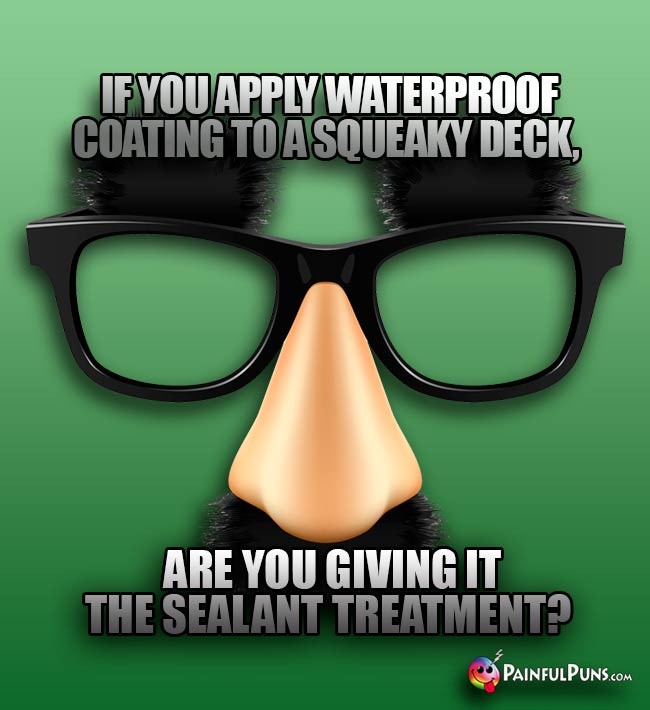 If you apply waterproof coating to a squeaky deck, are you giving it the sealant treatment?