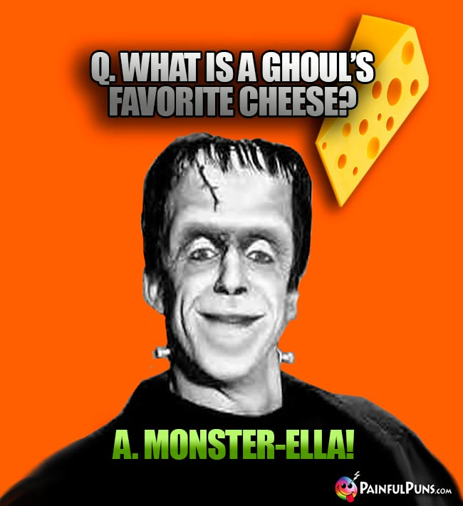 Q. What is a ghoul's favorite cheese? A. Monster-Ella!