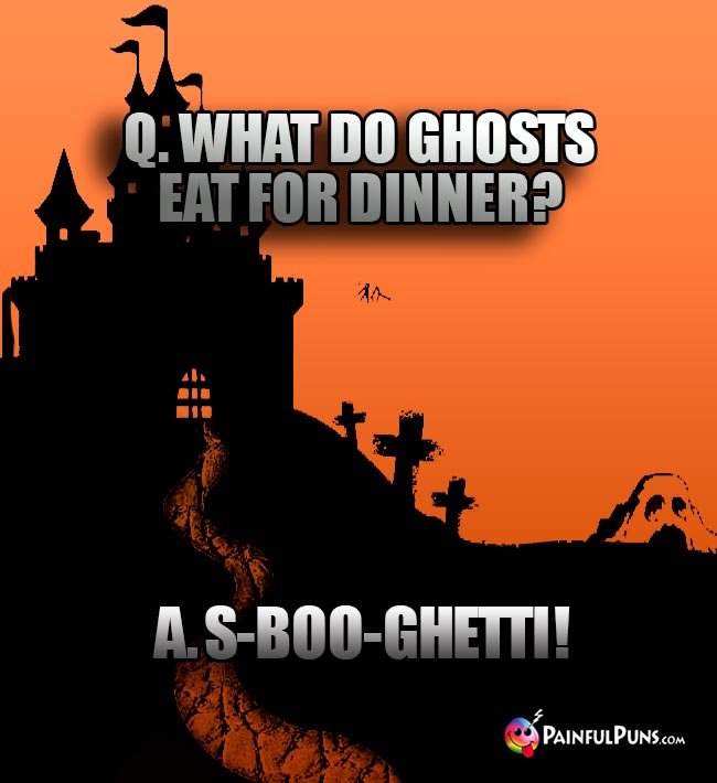 Q. What do ghosts eat for dinner? A. S-Boo-Ghetti!